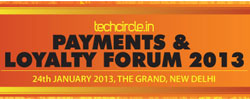 Announcing 2nd edition of Techcircle Payment & Loyalty Forum 2013; Meet the industry's top entrepreneurs & innovators
