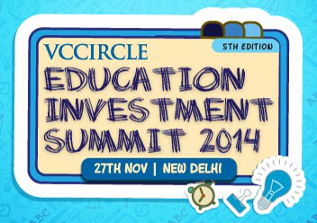 A peek at technology and innovations that are transforming Indian education sector @ VCCircle Education Investment Summit 2014; enroll now